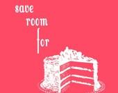 Save room for dessert, cake : 8 x 10 print