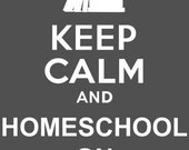 Keep Calm and Homeschool On : 8 x 10 print in any color