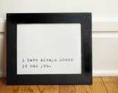 i have always known it was you. 8 X 10 Photographic Print.