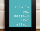 This is Our Happily Ever After. 8x10 Inspiring Photographic Print. For gallery wall, gift, bedroom, anniversary, anywhere
