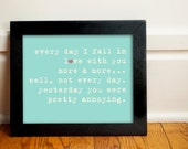 Every day I fall in love with you more and more... 8x10 Inspiring Photographic Print.