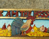 Artistic Sign - I Am The Boss (A two ply artwork and sign depicting that Big Rooster in the middle shows who is really the boss)