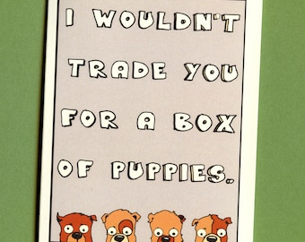 BOX OF PUPPIES - Funny Love Card - Funny Valentine - Valentine Card - Love Card For Him - Puppies - I Love You Card - Love Card - Item# L021