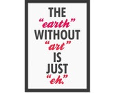 "The ""earth"" Without ""art"" is Just ""eh"" - 13x19 Wall Art Print, Print Poster, Typography Art, Ikea Print, Love Poster"