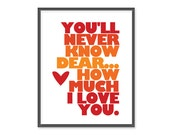 You'll never know dear, how much I love you -  8x10 print - Custom Color Option