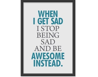 When I get sad, I stop being sad and be awesome instead - 13x19 Print - Grey Blue Colors