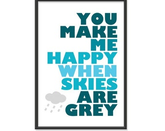 You Make Me Happy When Skies Are Grey - 13x19 print - Shades of Blue