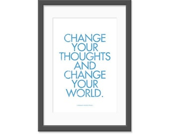 Change your thoughts and change your world. 13x19