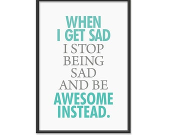 When I get sad I stop being sad and be awesome instead - 13x19 Print - Ocean Blue Colors