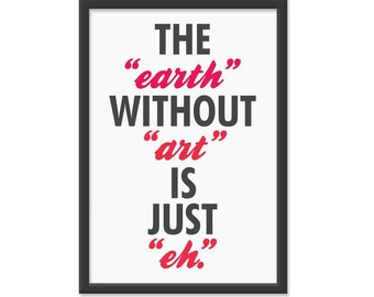 """The """"earth"""" Without """"art"""" is Just """"eh"""" - 13x19 Wall Art Print, Print Poster, Typography Art, Ikea Print, Love Poster"""