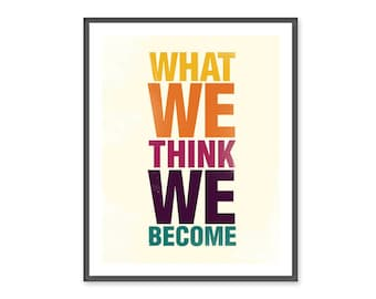 What we think we become - 8x10 Print