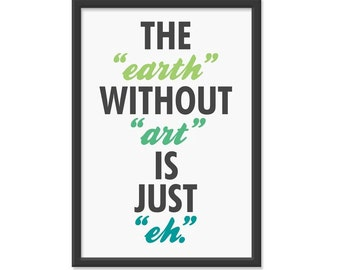 The earth without art is just eh - 13x19 Print - Green and Blue Hues