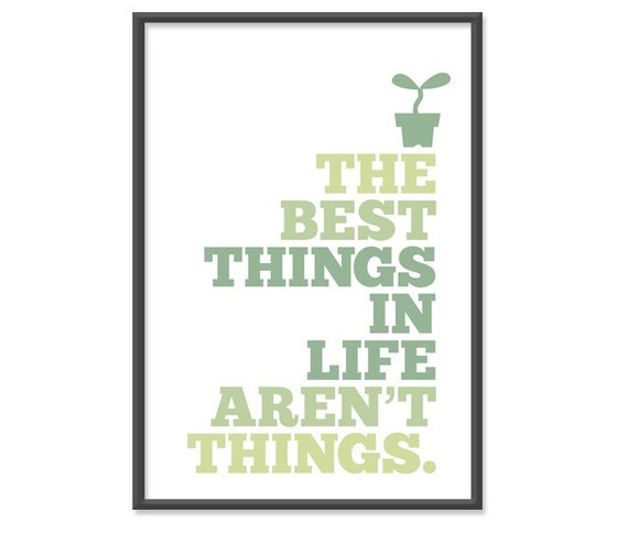 The best things in life aren't things - 13x19 Print - In Green Hues