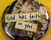 God has faith in you- pinback button, magnet, or compact mirror