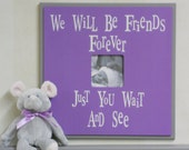 Purple Gray Nursery Decor Art  Picture Frame and Sign - Baby Girl Shower Gift - We Will Be Friends Forever