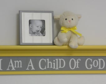 """Yellow Gray Nursery Ideas Wall Sign - I Am A Child Of God on 30"""" Shelf Painted Gray and Yellow"""