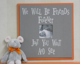 Gray and Orange Decor Baby Nursery Wall Art 16x16 Frame Sign - We Will Be Friends Forever