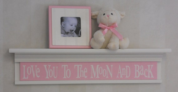 Love You To The Moon And Back Sign | Whimsical Nursery | Little Girl Gift | Toddler Room Wall Decor | Newborn Gift | Floating Shelf |