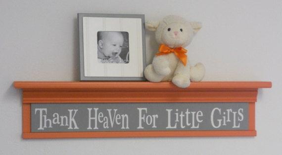 """Orange Gray Nursery Decor Baby Girl Gift - Thank Heaven For Little Girls - Sign on 30"""" Shelf Orange Grey"""