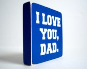 I Love You Dad. Wood Block Decor.
