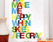 Typography poster, colorful art  print  happy quote typographic print letterpress Nursery wall decor You make me happy when skies are gray