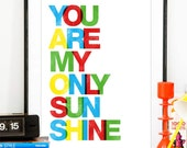 You are my sunshine print. Quote art print.  Nursery decor. Nursery wall quote.  Inspirational typography print. Colorful art.  8 x 11 or A4