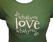 Do What You Love What You Do Shirt - 4 Colors - Organic Bamboo and Cotton Womens Shirt - Heart T Shirt - Gift Friendly