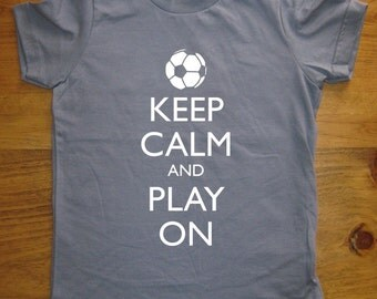 Soccer Shirt - Keep Calm and Play On Soccer T Shirt - 7 Colors Available - Kids Tshirt Sizes 2T, 4T, 6, 8, 10, 12 - Gift Friendly