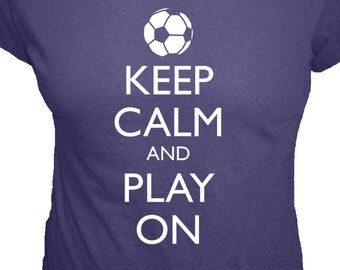 Soccer Shirt - Keep Calm and Carry On - PLAY ON - 4 Colors - Organic Bamboo and Cotton Womens Tshirt - Gift Friendly