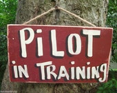 PILOT in TRAINING  Country Rustic Primitive Shabby Chic Wood Handmade Sign Plaque