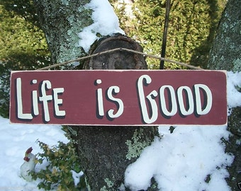 LIFE IS GOOD - Country Rustic Primitive Shabby Chic Wood Handmade Sign Plaque