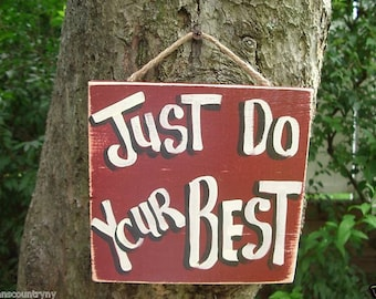 JUST Do YOUR BEST - Country Wood Rustic Primitive Shabby Chic Handmade Inspirational Sign Plaque