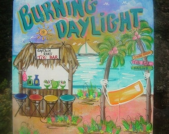 BURNING DAYLIGHT - Tropical Paradise Whimsical Wall Art Pool Patio Beach House Hot Tub Tiki Bar Hut Parrothead Handmade Wood Sign Plaque