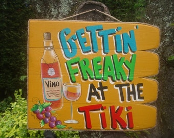 GETTIN' FREAKY At The TIKI - Tropical Beach Pool Patio Hut Bar Wine Handmade Wood Sign Plaque