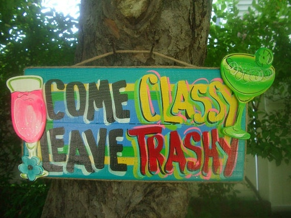 COME CLASSY LEAVE Trashy - Tropical Paradise Beach House Pool Patio Tiki Hut Bar Drink Handmade Wood Sign Plaque