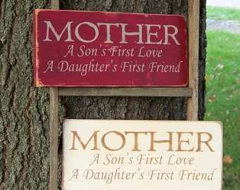 READY TO SHIP Mother A Son's First Love A Daughter's First Friend Distressed Wood Sign