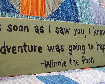 Winnie the Pooh Wood Sign As soon as I saw you ...