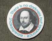 Shakespeare 2 1/4 inch Quote Button - There is no darkness but ignorance