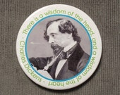 Charles Dickens Button with Quote - There is a wisdom of the head, and a wisdom of the heart