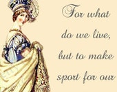 Jane Austen Quotes - For What Do We Live, But To Make Sport For Our Neighbors, And Laugh At Them In Our Turn. - from Pride and Prejudice