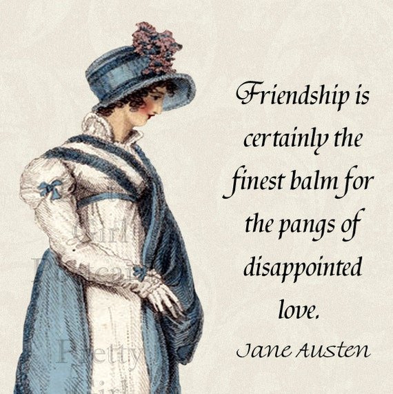 Jane Austen Quotes - Friendship Is Certainly The Finest Balm For The Pangs of Disappointed Love - Northanger Abbey - Free Shipping in USA