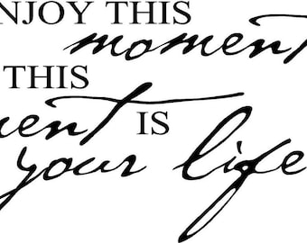 Enjoy this moment for this moment is your life wall art wall sayings