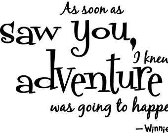 As soon as I saw you I knew an adventure was going to happen Winnie the Pooh wall art wall sayings