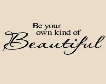 Be your own kind of beautiful wall art wall sayings