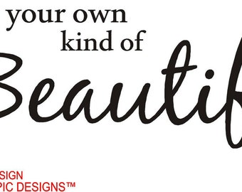 Be your own kind of beautiful wall art wall sayings flower