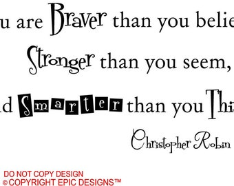 You are braver than you believe stronger than you seem and smarter than you thing Christopher Robin Winnie the Pooh  wall art wall sayings