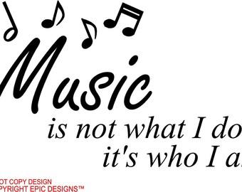 Music is not what I do it's who I am  wall art wall sayings