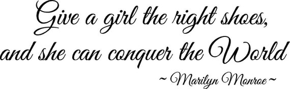 Marilyn Monroe Give a girl the right shoes and she can conquer the world wall art wall sayings quotes