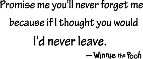 Promise me you'll never leave because if I thought you would I'd never leave winnie the pooh wall art wall sayings