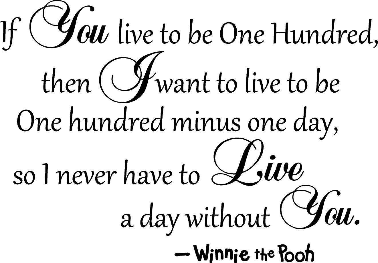 Pooh Quotes About Friendship Winnie The Pooh If You Live To Be One Hundred I Want To Live